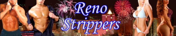 Reno Strippers | Strippers in Reno | Reno Female Strippers | Reno Male Strippers