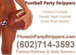 Phoenix Strippers provides female strippers for Superbowl & NFL PLAY OFF Football Parties HO ...